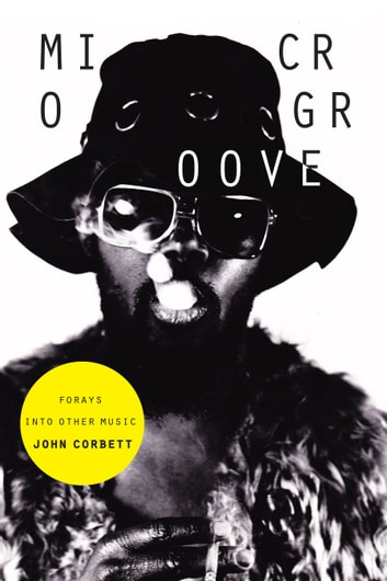 Microgroove - Forays into Other Music ebook by John Corbett