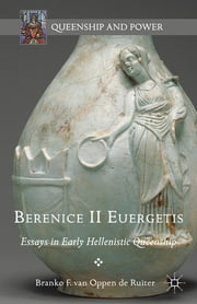 Berenice II Euergetis - Essays in Early Hellenistic Queenship ebook by Branko F. van Oppen de Ruiter