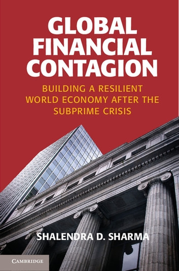 Global Financial Contagion - Building a Resilient World Economy after the Subprime Crisis ebook by Shalendra D. Sharma