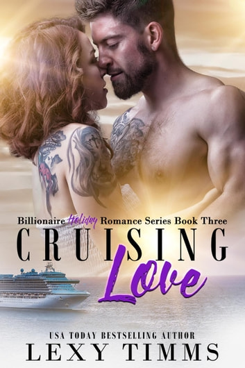Cruising Love - Billionaire Holiday Romance Series, #3 ebook by Lexy Timms