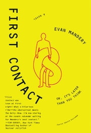 First Contact - Or, It's Later Than You Think ebook by Evan Mandery