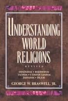 Understanding World Religions ebook by George Braswell