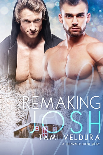 Remaking Josh - A Tidewater Short Story ebook by Tami Veldura