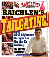 Raichlen's Tailgating! - 31 Righteous Recipes for On-the-Go Grilling ebook by Steven Raichlen