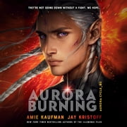 Aurora Burning audiobook by Amie Kaufman, Jay Kristoff