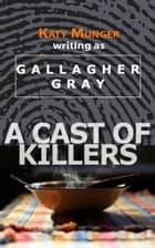 A Cast of Killers ebook by Katy Munger