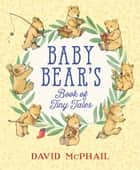 Baby Bear's Book of Tiny Tales ebook by David McPhail
