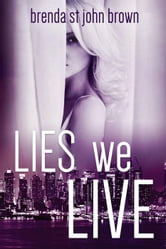 Lies We Live - THE TRUTH SERIES, #1 ebook by Brenda St John Brown