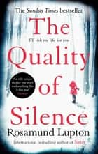 The Quality of Silence - The Richard and Judy and Sunday Times bestseller ebook by Rosamund Lupton