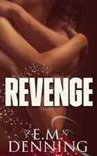 Revenge ebook by E.M. Denning