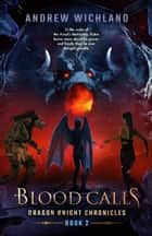 Dragon Knigths Chronicles Blood Calls - Dragon Knight Chronicles, #2 ebook by Andrew Wichland