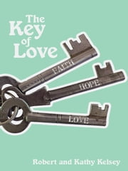The Key of Love ebook by Robert and Kathy Kelsey