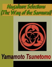 HAGAKURE - Selections (The Way of the Samurai) ebook by Tsunetomo, Yamamoto