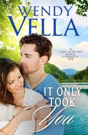 It Only Took You - A Lake Howling Novel, #4 ebook by Wendy Vella