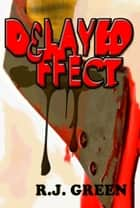 Delayed Effect ebook by RJ Green