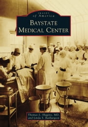 Baystate Medical Center ebook by Thomas L. Higgins MD,Linda S. Baillargeon