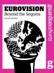 Eurovision: Beyond the Sequins ebook by Ewan Spence