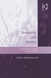 Developing Civil Society - Social Order and the Human Factor ebook by Dr Senyo Adjibolosoo