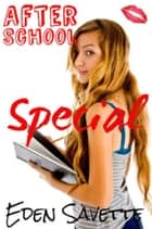 After School Special (Teacher, Student, Taboo, New Adult, Oral) - School Girls, #2 ebook by Eden Savette