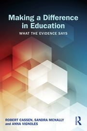 Making a Difference in Education - What the evidence says ebook by Robert Cassen,Sandra McNally,Anna Vignoles