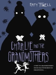 Charlie and the Grandmothers ebook by Katy Towell