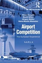 Airport Competition ebook by David Gillen,Hans-Martin Niemeier,Peter Forsyth