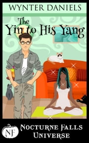The Yin to His Yang: A Nocturne Falls Universe Story - Nocturne Falls Universe ebook by Wynter Daniels