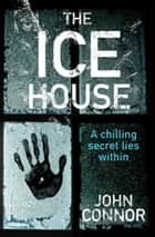 The Ice House eBook by John Connor