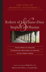 Lives Of Monastic Reformers, 1 - Robert of La Chaise-Dieu and Stephen of Obazine ebook by Hugh Feiss OSB,Maureen M. O'Brien,Ronald Pepin