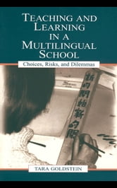 Teaching and Learning in a Multilingual School: Choices, Risks, and Dilemmas ebook by Goldstein, Tara