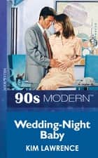 Wedding-Night Baby (Mills & Boon Vintage 90s Modern) ebook by Kim Lawrence