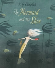 Mermaid and the Shoe, The ebook by K. G. Campbell