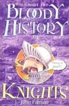 The Short And Bloody History Of Knights ebook by John Farman
