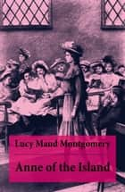 Anne of the Island - Anne Shirley Series, Unabridged ebook by Lucy Maud Montgomery