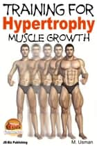 Training for Hypertrophy: Muscle Growth ebook by M. Usman