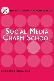 Social Media Charm School - A Guide for Filmmakers & Screenwriters ebook by Jessica King,Julie Keck
