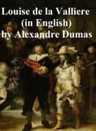 Louise de la Valliere, in English translation, fifth in the series of Three Musketeer novels ebook by Alexandre Dumas