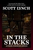 In the Stacks: Author's Enhanced Edition ebook by Scott Lynch