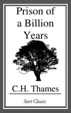 Prison of a Billion Years ebook by C. H. Thames