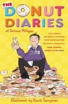 The Donut Diaries - Book One ebook by Dermot Milligan, Anthony McGowan, David Tazzyman