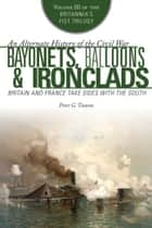 Bayonets, Balloons & Ironclads - Britain and France Take Sides with the South ebook by