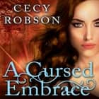 A Cursed Embrace - A Weird Girls Novel audiobook by Cecy Robson