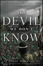 The Devil We Don't Know - The Dark Side of Revolutions in the Middle East ebook by Nonie Darwish