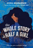 The Whole Story of Half a Girl ebook by Veera Hiranandani