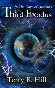 Third Exodus - In the Days of Humans, #1 ebook by Terry R. Hill