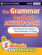 The Grammar Teacher's Activity-a-Day: 180 Ready-to-Use Lessons to Teach Grammar and Usage ebook by Jack Umstatter