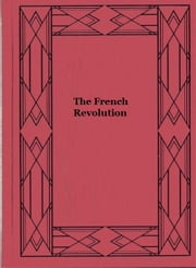 The French Revolution ebook by Hilaire Belloc