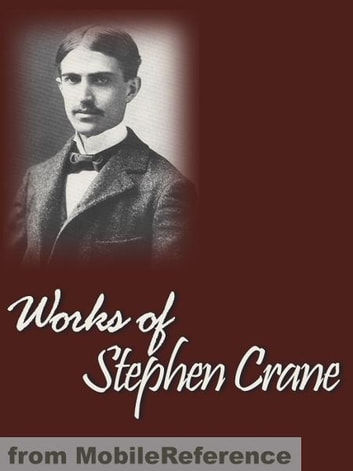Works Of Stephen Crane: Including Maggie, Girl Of The Streets, The Red Badge Of Courage, The Little Regiment, The Open Boat And Other Tales Of Adventure & More (Mobi Collected Works) ebook by Stephen Crane