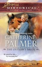 The Outlaw's Bride eBook by Catherine Palmer