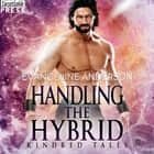 Handling the Hybrid - A Kindred Tales Novel audiobook by Evangeline Anderson